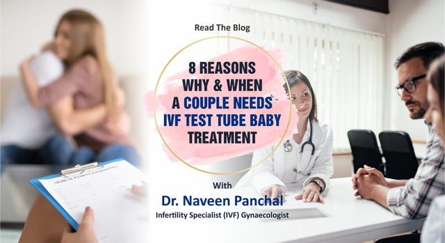 TOP 8 reason why and when couple need a IVF test tube baby treatment