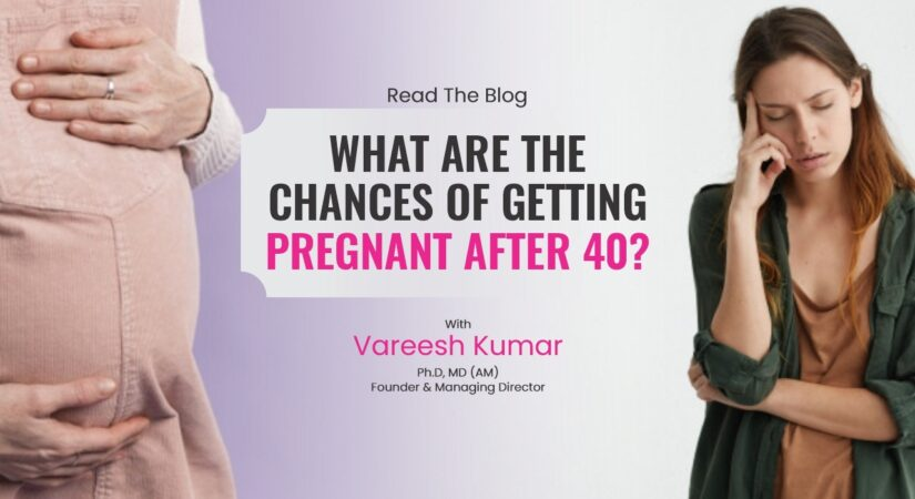 What are the chances of getting pregnant after 40?