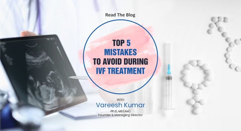 mistakes to avoid in ivf treatment